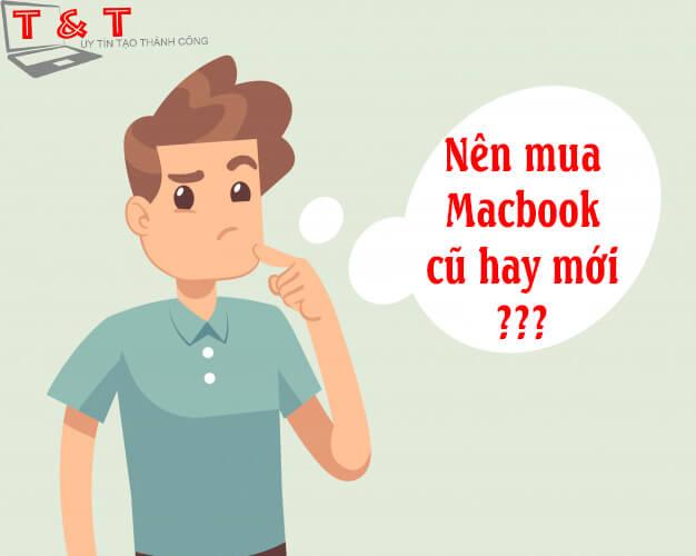nên mua macbook cu hay moi